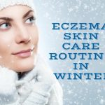 The Best Eczema Skin Care Routine in Winters for Teenagers