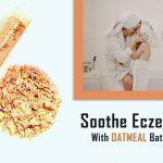 Oatmeal Bath For Eczema - Treatment & Benefits